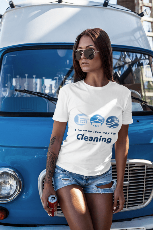 No Idea Why I Am Cleaning, Savvy Cleaner, Funny Cleaning Shirts, Comfort Tee