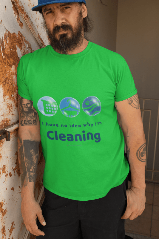 No Idea Why I Am Cleaning, Savvy Cleaner, Funny Cleaning Shirts, Premium Tee