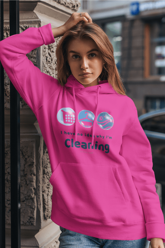 No Idea Why I Am Cleaning, Savvy Cleaner, Funny Cleaning Shirts, Pullover Hoodie