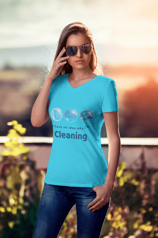 No Idea Why I Am Cleaning, Savvy Cleaner, Funny Cleaning Shirts, Women's V-Neck Tee
