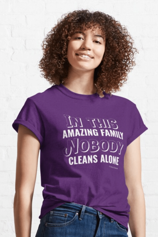 Nobody Cleans Alone Savvy Cleaner Funny Cleaning Shirts Classic T-Shirt