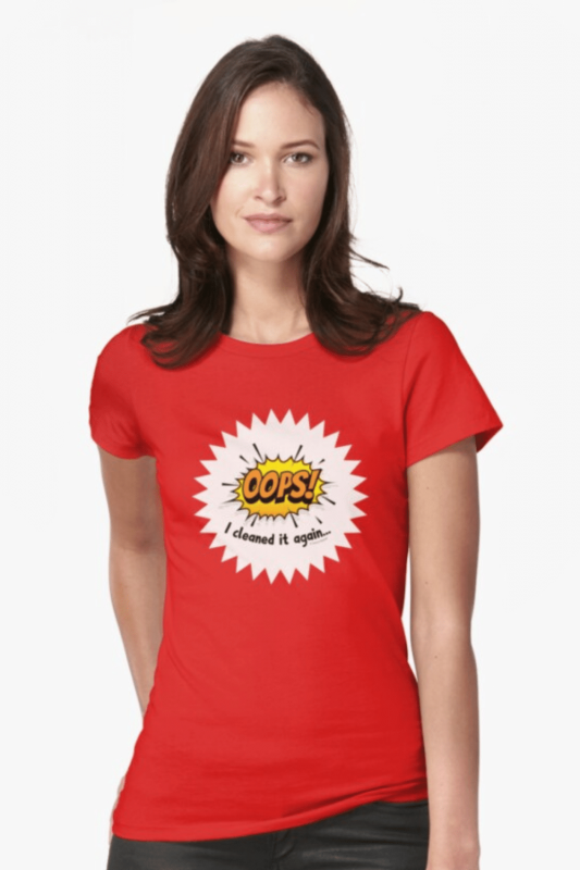 Oops I Cleaned It Again Savvy Cleaner Funny Cleaning Shirts Fitted T-Shirt