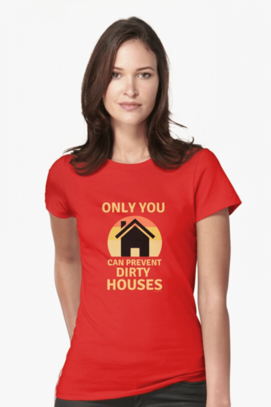 Prevent Dirty Houses Savvy Cleaner Funny Cleaning Shirts Fitted T-Shirt