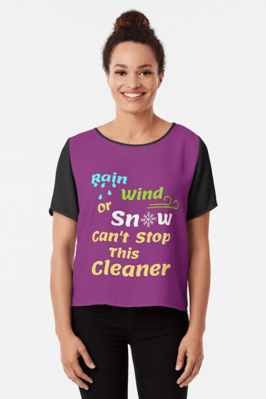 Rain Wind or Snow, Savvy Cleaner, Funny Cleaning Shirts, Chiffon shirt