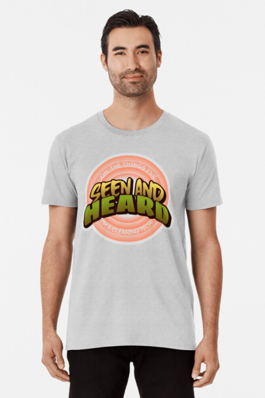 Seen and Heard, Savvy Cleaner Funny Cleaning Shirts, Premium Shirt