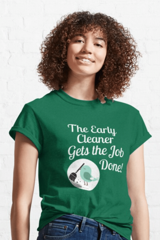 The Early Cleaner Savvy Cleaner Funny Cleaning Shirts Classic Tee