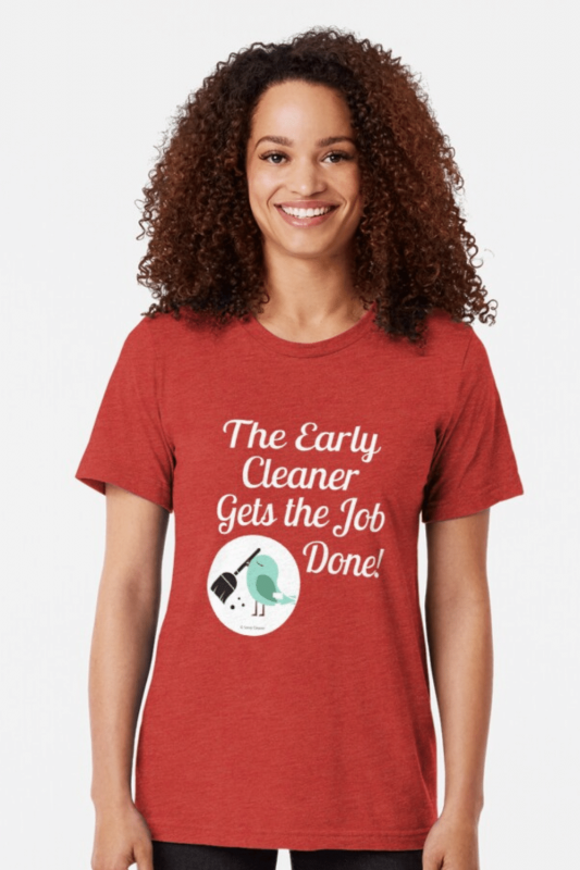 The Early Cleaner Savvy Cleaner Funny Cleaning Shirts Tri-Blend T-Shirt