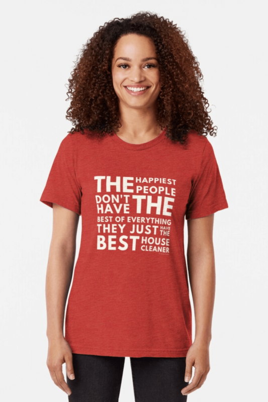 The Happiest People Savvy Cleaner Funny Cleaning Shirts Triblend Tee