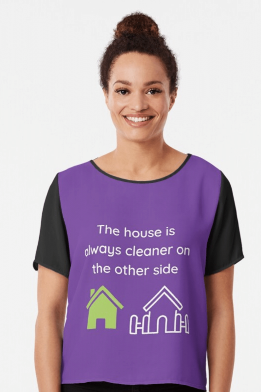 The House Is Always Cleaner Savvy Cleaner Funny Cleaning Shirts Chiffon Top