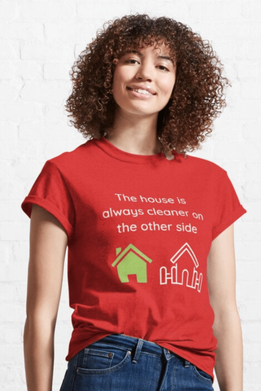 The House Is Always Cleaner Savvy Cleaner Funny Cleaning Shirts Classic T-Shirt