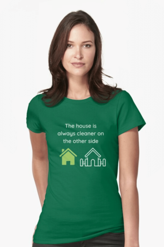 The House Is Always Cleaner Savvy Cleaner Funny Cleaning Shirts Fitted T-Shirt
