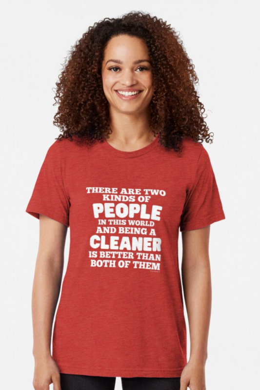 Two Kinds of People Savvy Cleaner Funny Cleaning Shirts Triblend Tee
