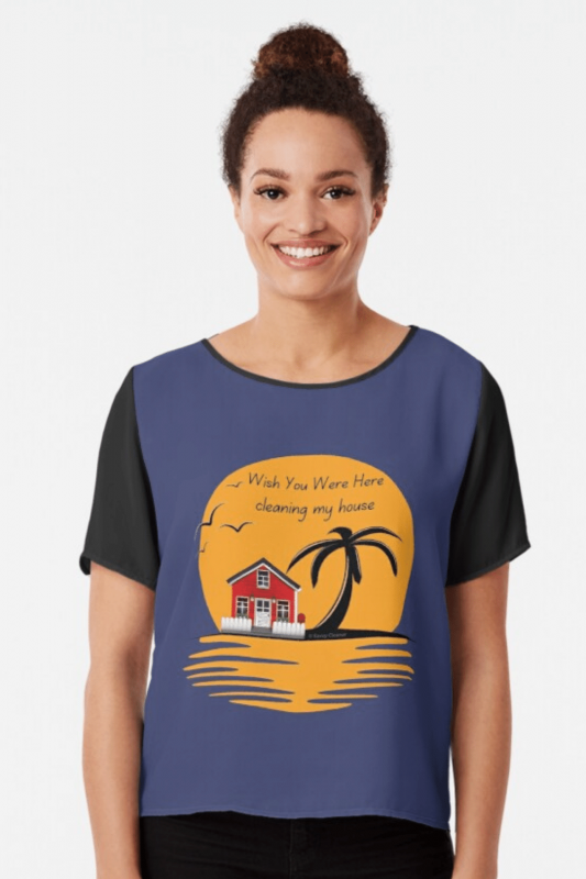Wish You Were Here Savvy Cleaner Funny Cleaning Shirts Chiffon Top