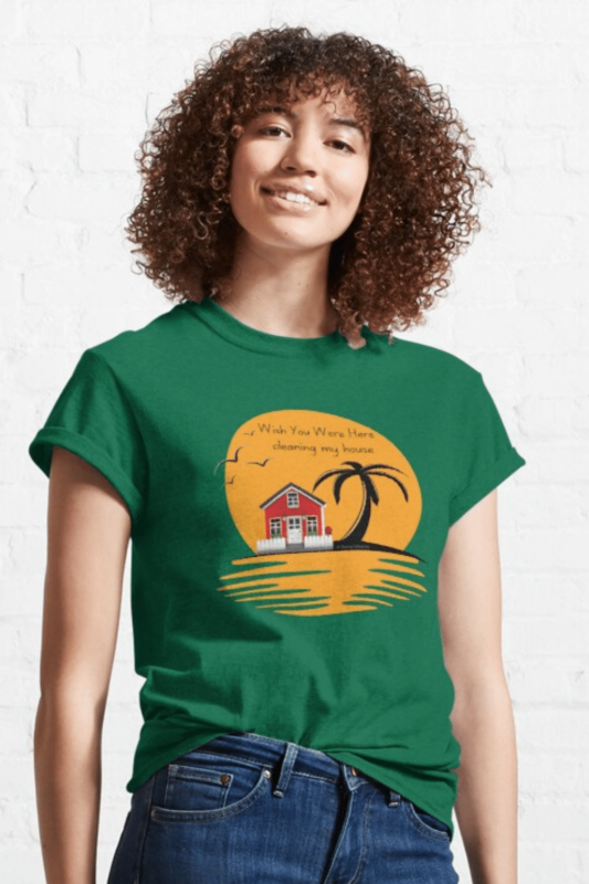 Wish You Were Here Savvy Cleaner Funny Cleaning Shirts Classic T-Shirt