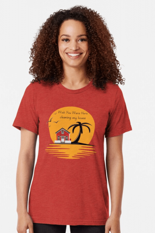 Wish You Were Here Savvy Cleaner Funny Cleaning Shirts Triblend Tee