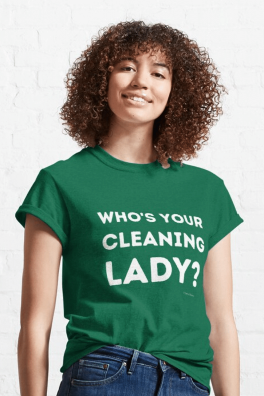 Your Cleaning Lady Savvy Cleaner Funny Cleaning Shirts Classic T-Shirt