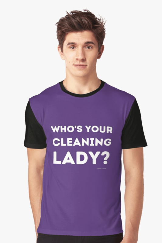 Your Cleaning Lady Savvy Cleaner Funny Cleaning Shirts Graphic T-Shirt