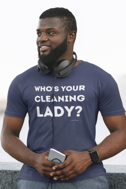Your Cleaning Lady Savvy Cleaner Funny Cleaning Shirts Men's Standard T-Shirt