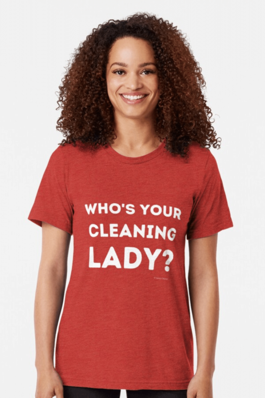 Your Cleaning Lady Savvy Cleaner Funny Cleaning Shirts Tri-Blend T-Shirt